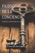 FILOSOFÍA DE LA CONCIENCIA - 9788416765386 - FRANCISCO JAVIER PEREZ DE LA CRUZ