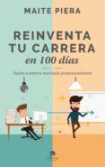 REINVENTA TU CARRERA EN 100 DÍAS - 9788416928286 - MAITE PIERA