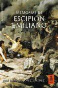 MEMORIAS DE ESCIPIÓN EMILIANO - 9788417248086 - JOSE ENRIQUE LOPEZ JIMENEZ