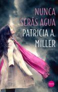 nunca serás agua (ebook)-patricia a. miller-9788417451486