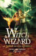 WITCH AND WIZARD: LA TIERRA DE LAS SOMBRAS - 9788420410586 - JAMES PATTERSON