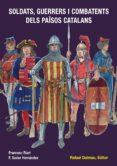 SOLDATS, GUERRERS I COMBATENTS DELS PAISOS CATALANS - 9788423207886 - VV.AA.