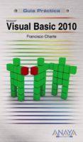 VISUAL BASIC 2010 (GUIA PRACTICA) - 9788441527386 - FRANCISCO CHARTE
