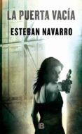 LA PUERTA VACIA - 9788466657686 - ESTEBAN NAVARRO