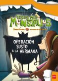 OPERACION SUSTO A LA HERMANA (TODOS MIS MONSTRUOS 4) - 9788467556186 - THOMAS BREZINA