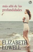 MÁS ALLÁ DE LAS PROFUNDIDADES - 9788468784786 - ELIZABETH LOWELL