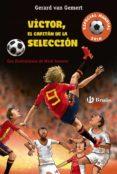 VICTOR, EL CAPITAN DE LA SELECCION (FUTBOLMANIA ESPECIAL MUNDIAL 2018) - 9788469623886 - GERARD VAN GEMERT