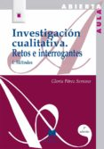 INVESTIGACION CUALITATIVA I: RETOS E INTERROGANTES : METODOS (6ª ED.) - 9788471336286 - GLORIA PEREZ SERRANO