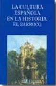 LA CULTURA ESPAÑOLA EN LA HISTORIA: EL BARROCO - 9788473927086 - VV.AA.