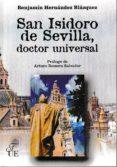 SAN ISIDORO DE SEVILLA, DOCTOR UNIVERSAL - 9788473928786 - BENJAMIN HERNANDEZ BLAZQUEZ