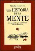 UNA HISTORIA DE LA MENTE: LA EVOLUCION Y EL NACIMIENTO DE LA CONC IENCIA - 9788474325386 - NICHOLAS HUMPHREY