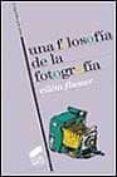 UNA FILOSOFIA DE LA FOTOGRAFIA - 9788477389286 - VILEM FLUSSER
