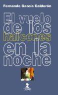 EL VUELO DE LOS HALCONES EN LA NOCHE (EBOOK) - 9788478987986 - FERNANDO GARCÍA CALDERÓN