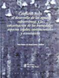 CONFLICTOS ENTRE EL DESARROLLO DE LAS AGUAS SUBTERRANEAS Y LA CON SERVACION DE HUMEDALES: ASPECTOS LEGALES, INSTITUCIONALES Y ECONOMICOS - 9788484760986 - M. RAMON LLAMAS