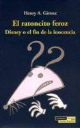 el ratoncito feroz: disney o el fin de la inocencia-henry a. giroux-9788489384286