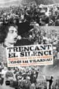 TRENCANT EL SILENCI: ELS RECITALS DE LA TRANSICIO - 9788496499386 - JOAQUIM VILARNAU