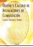 DISEÑO Y CÁLCULO DE INSTALACIONES DE CLIMATIZACIÓN - 9788496960886 - CARLOS GONZALEZ SERRA