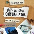ERES UN GRAN COMUNICADOR (PERO AUN NO LO SABES): EL ARTE DE HACER LLEGAR LAS IDEAS A SU DESTINO - 9788497357586 - PAU GARCIA-MILA PUJOL