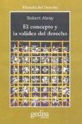 EL CONCEPTO Y LA VALIDEZ DEL DERECHO - 9788497840286 - ROBERT ALEXY