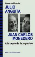 CONVERSACION ENTRE JULIO ANGUITA Y JUAN CARLOS MONEDERO - 9788498885286 - JULIO ANGUITA