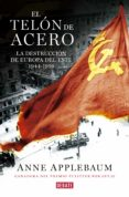 EL TELON DE ACERO: LA DESTRUCCION DE EUROPA DEL ESTE 1944-1956 - 9788499927886 - ANNE APPLEBAUM