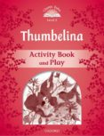 THUMBELINA: ACTIVITY BOOK & PLAY (CLASSIC TALES: LEVEL 2) - 9780194239196 - VV.AA.