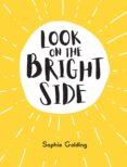 Descarga gratuita de archivos pdf de libros. LOOK ON THE BRIGHT SIDE de SOPHIE GOLDING in Spanish 9781787834996