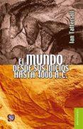 EL MUNDO DESDE SUS INICIOS HASTA 4000 A.C. - 9786071622396 - IAN TATTERSALL