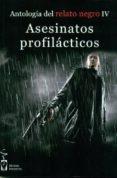 ANTOLOGIA DEL RELATO NEGRO 4: ASESINATOS PROFILACTICOS - 9788415353096 - GUILLERMO ORSI
