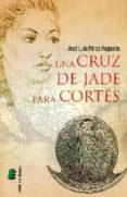 una cruz de jade para cortes-jose luis perez regueira-9788416085996