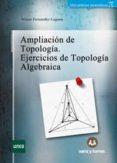 AMPLIACION DE TOPOLOGIA: EJERCICIOS DE TOPOLOGIA ALGEBRAICA - 9788416466696 - VICTOR FERNANDEZ LAGUNA