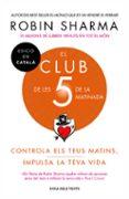 EL CLUB DE LES 5 DE LA MATINADA: CONTROLA ELS TEUS MATINS, IMPULSA LA TEVA VIDA - 9788417444396 - ROBIN SHARMA