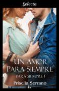 UN AMOR PARA SIEMPRE (PARA SIEMPRE 1) (EBOOK) - 9788417540296 - PRISCILA SERRANO