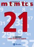 CUADERNOS DE MATEMATICAS 21: LA MEDIDA - 9788421641996 - VV.AA.