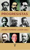 PROGRESISTAS: BIOGRAFIAS DE REFORMISTAS ESPAÑOLES (1808-1939) - 9788430605996 - JAVIER MORENO LUZON