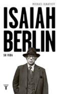 ISAIAH BERLIN, SU VIDA - 9788430619696 - MICHAEL IGNATIEFF