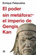 EL PODER SIN METAFORA: EL IMPERIO DE GENGIS KAN - 9788432314896 - ENRIQUE PALAZUELOS