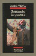 SOÑANDO LA GUERRA - 9788433925596 - GORE VIDAL
