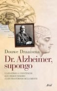 DR. ALZHEIMER SUPONGO - 9788434400696 - DOUWE DRAAISMA