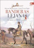 BANDERAS LEJANAS: LA EXPLORACION, CONQUISTA Y DEFENSA POR ESPAÑA DEL TERRITORIO DE LOS ACTUALES ESTADOS UNIDOS - 9788441421196 - FERNANDO MARTINEZ LAINEZ