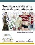 TECNICAS DE DISEÑO DE MODAS POR ORDENADOR - 9788441523296 - ANNA MARIA LOPEZ LOPEZ