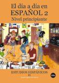 EL DIA A DIA EN ESPAÑOL 2: NIVEL PRINCIPIANTE - 9788447534296 - VV.AA.