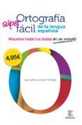 ORTOGRAFIA SUPER FACIL DE LA LENGUA ESPAÑOLA - 9788467008296 - LEONARDO GOMEZ TORREGO