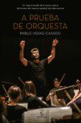 A PRUEBA DE ORQUESTA - 9788467052596 - PABLO HERAS-CASADO