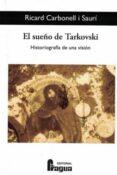 EL SUEÑO DE TARKOVSKI: HISTORIOGRAFIA DE UNA VISION - 9788470748196 - RICARD CARBONELL I SAURI