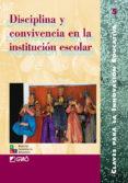 DISCIPLINA Y CONVIVENCIA EN LA INSTITUCION ESCOLAR - 9788478272396 - VV.AA.