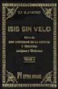 ISIS SIN VELO: LA CLAVE DE LOS MISTERIOS DE LA CIENCIA Y TEOLOGIA ; ANTIGÜAS Y MODERNAS - 9788479100896 - HELENA PETROVNA BLAVATSKY