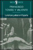 LA TORTURA JUDICIAL EN ESPAÑA - 9788484320296 - FRANCISCO TOMAS Y VALIENTE
