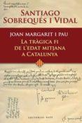 JOAN MARGARIT I PAU: LA TRAGICA FI DE L EDAT MITJANA A CATALUNYA - 9788485031696 - SANTIAGO SOBREQUES VIDAL