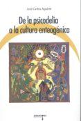 DE LA PSICODELIA A LA CULTURA ENTEOGENICA - 9788487302596 - JOSE CARLOS AGUIRRE